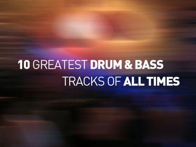 10 Greatest Drum & Bass Tunes of All Times